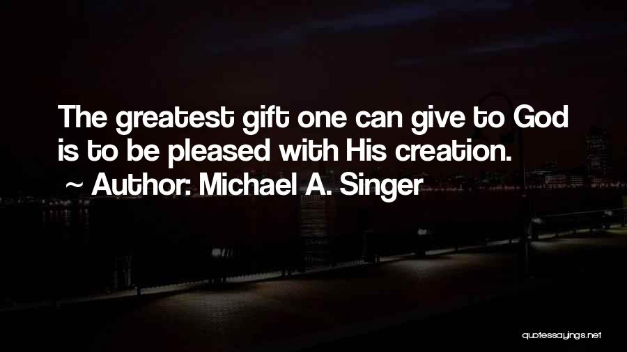 Greatest God Quotes By Michael A. Singer