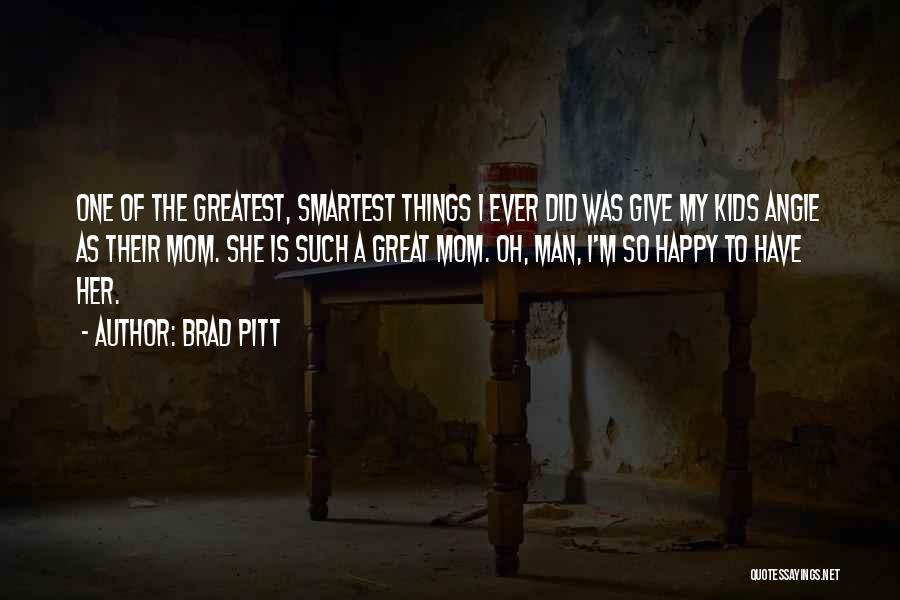 Greatest Mom Quotes By Brad Pitt