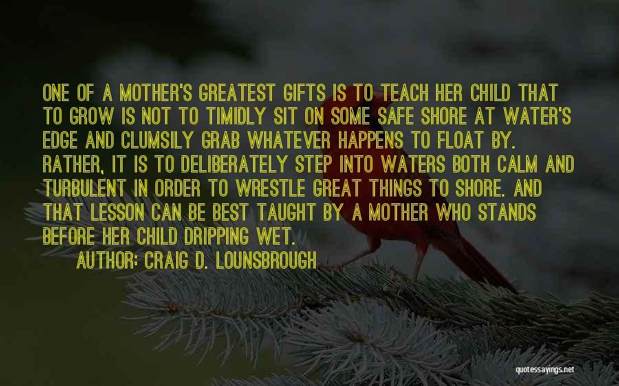 Greatest Mom Quotes By Craig D. Lounsbrough