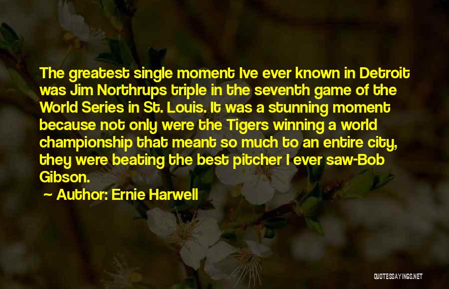 Greatest Mom Quotes By Ernie Harwell