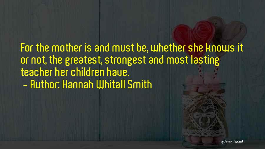 Greatest Mom Quotes By Hannah Whitall Smith