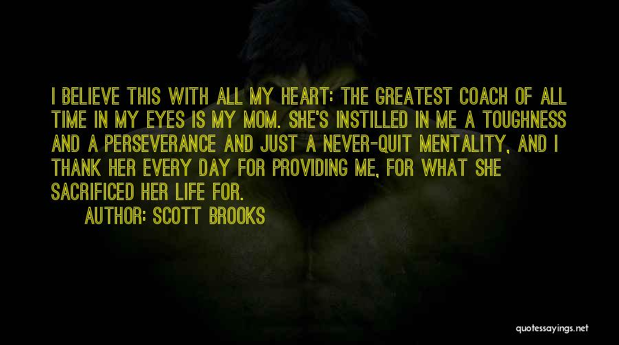 Greatest Mom Quotes By Scott Brooks
