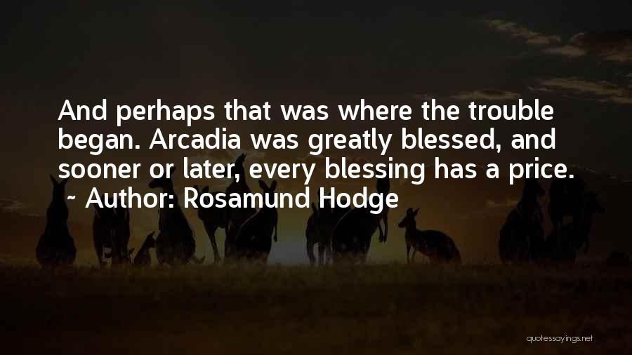 Greatly Blessed Quotes By Rosamund Hodge
