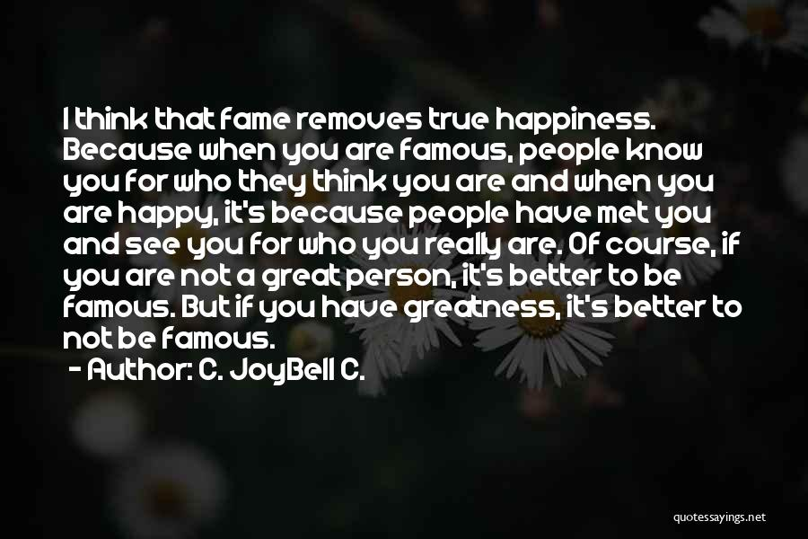 Greatness Of A Person Quotes By C. JoyBell C.