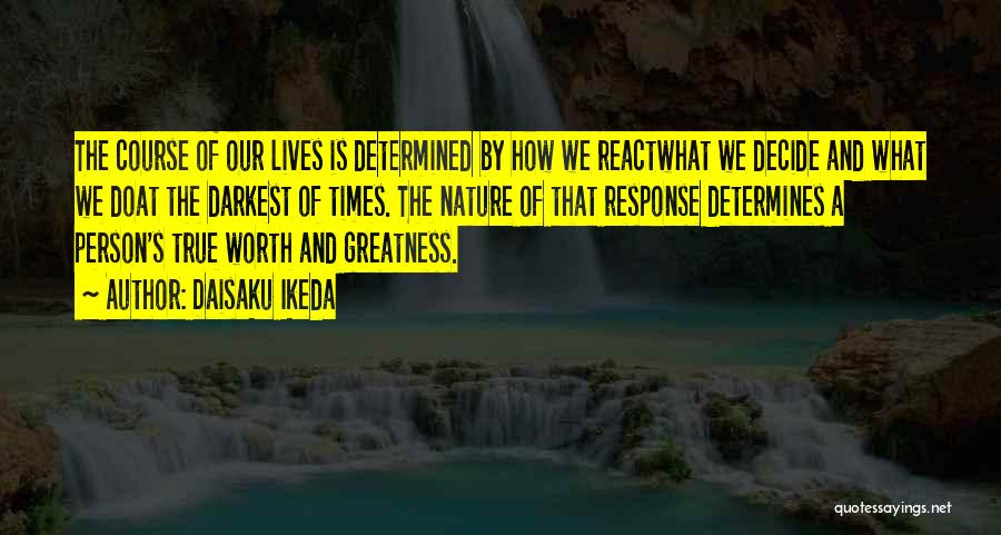 Greatness Of A Person Quotes By Daisaku Ikeda