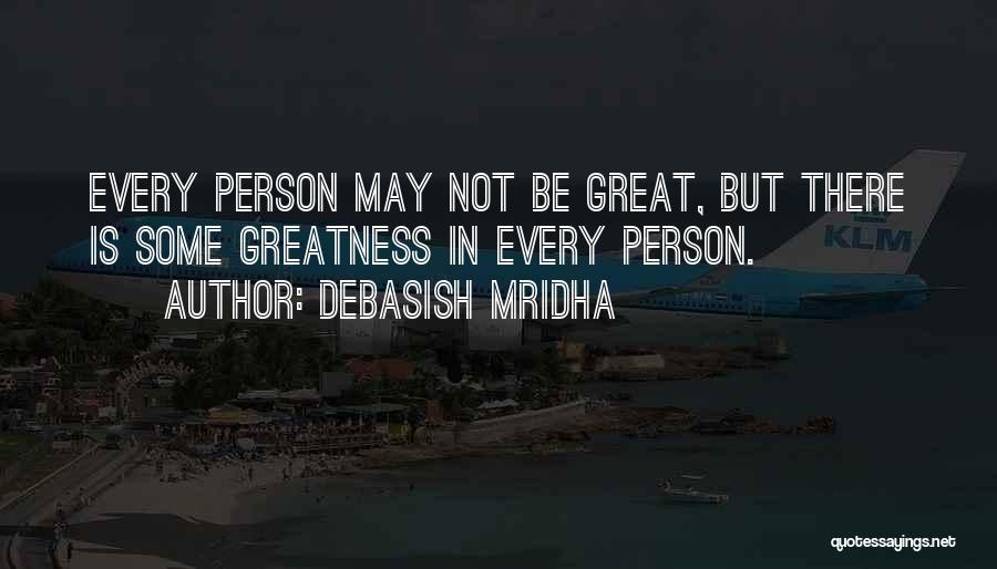 Greatness Of A Person Quotes By Debasish Mridha