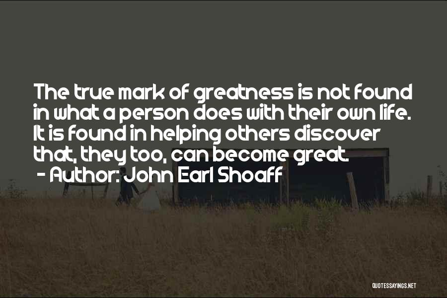 Greatness Of A Person Quotes By John Earl Shoaff
