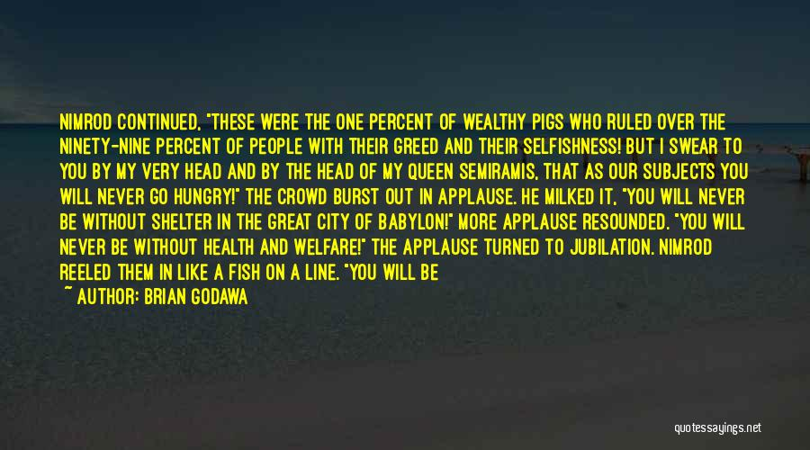 Greed And Selfishness Quotes By Brian Godawa