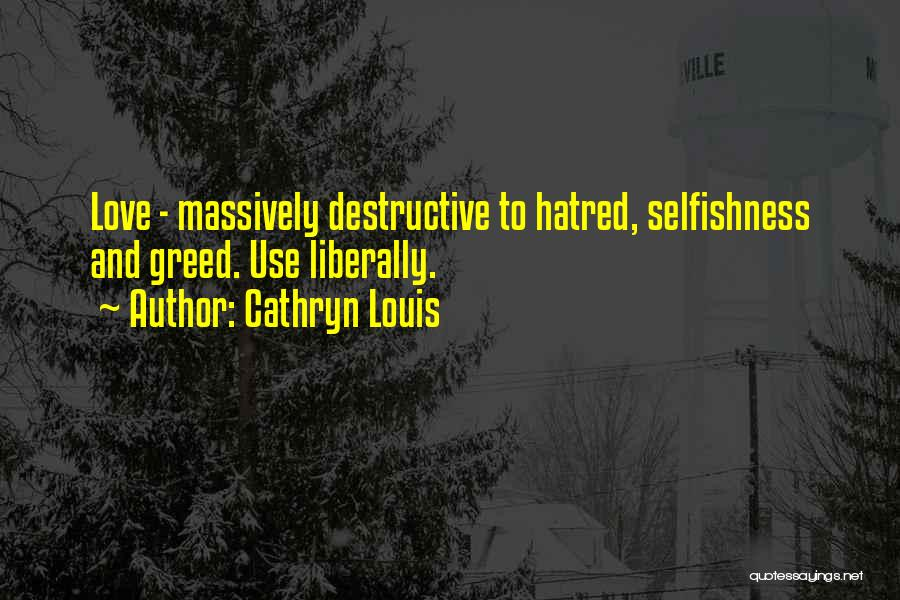 Greed And Selfishness Quotes By Cathryn Louis