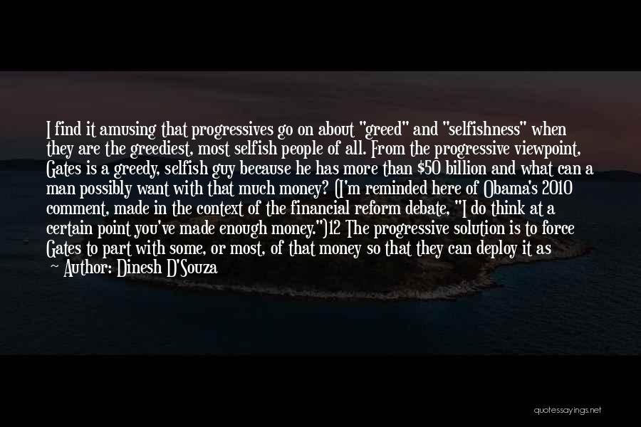 Greed And Selfishness Quotes By Dinesh D'Souza