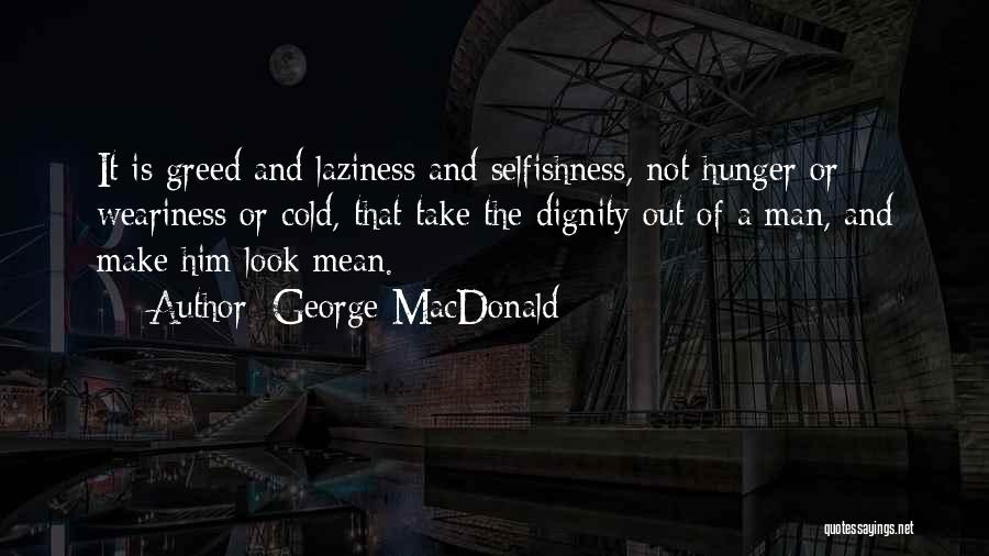 Greed And Selfishness Quotes By George MacDonald