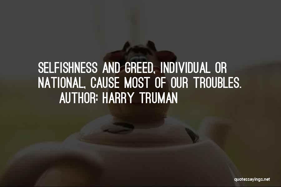Greed And Selfishness Quotes By Harry Truman
