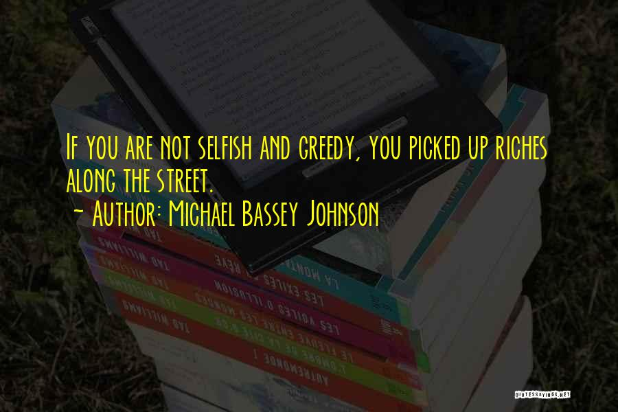 Greed And Selfishness Quotes By Michael Bassey Johnson