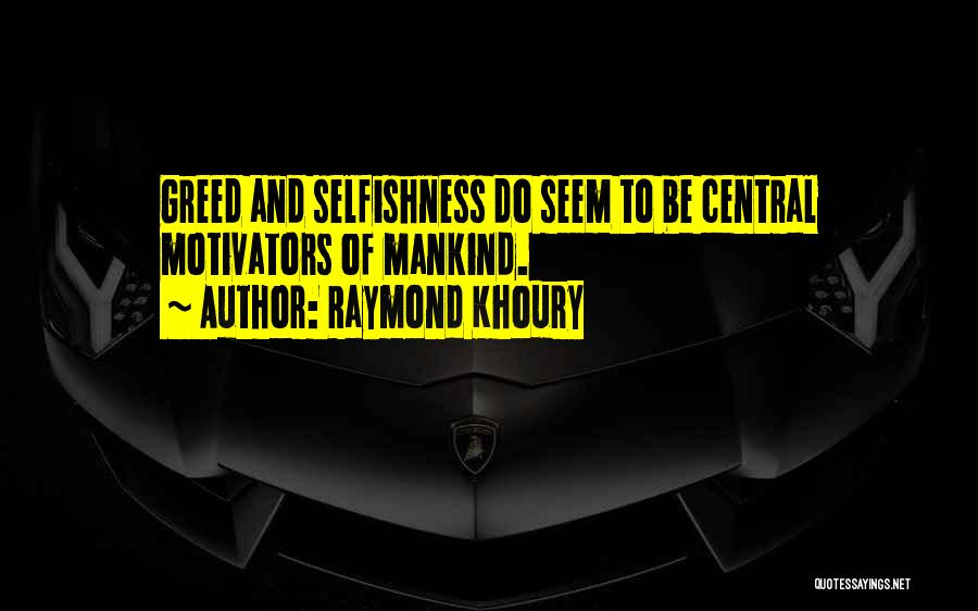 Greed And Selfishness Quotes By Raymond Khoury