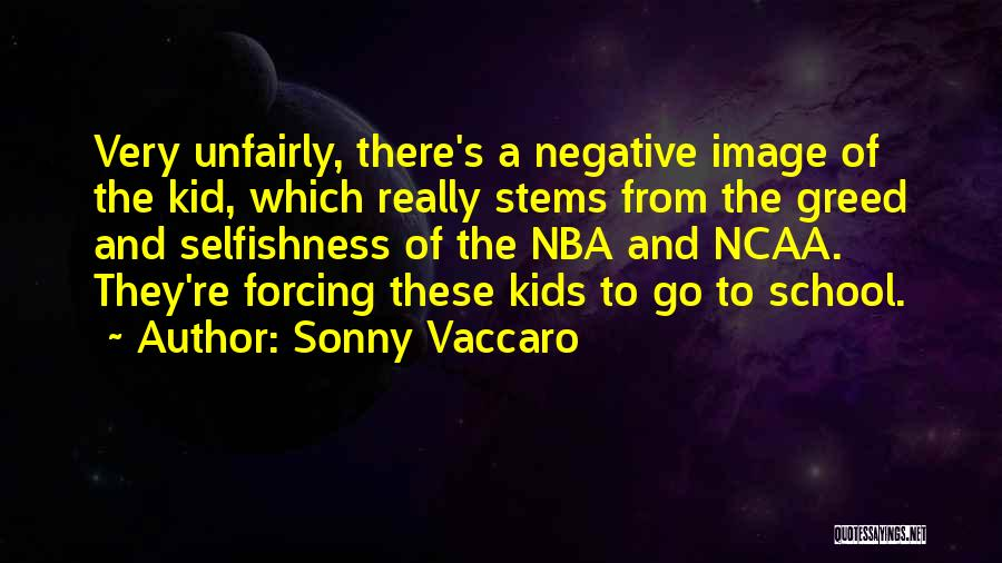 Greed And Selfishness Quotes By Sonny Vaccaro
