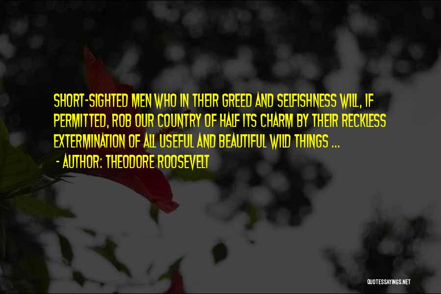 Greed And Selfishness Quotes By Theodore Roosevelt