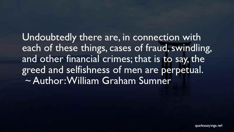 Greed And Selfishness Quotes By William Graham Sumner