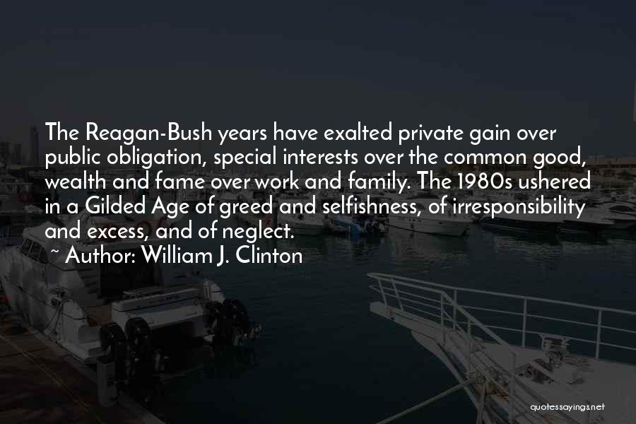Greed And Selfishness Quotes By William J. Clinton