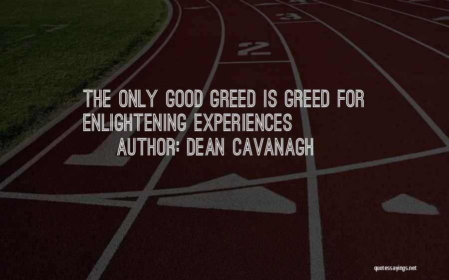 Greed Is Good Quotes By Dean Cavanagh