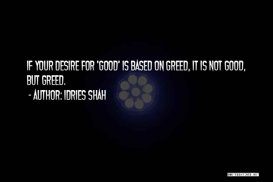 Greed Is Good Quotes By Idries Shah