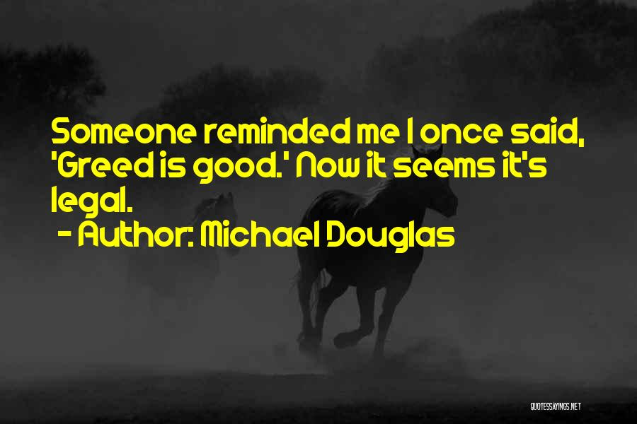 Greed Is Good Quotes By Michael Douglas
