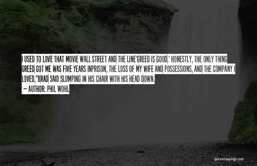 Greed Is Good Quotes By Phil Wohl