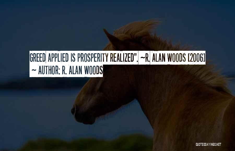 Greed Is Good Quotes By R. Alan Woods