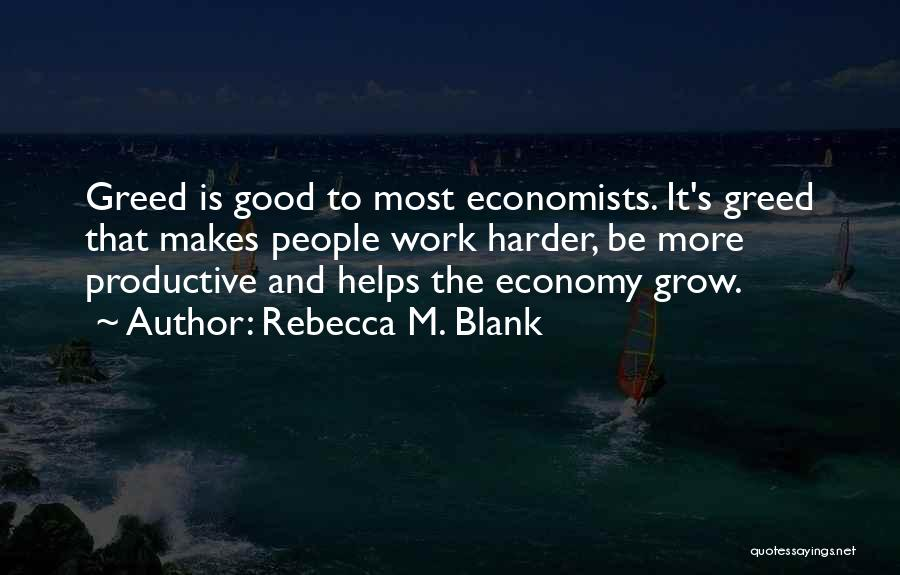 Greed Is Good Quotes By Rebecca M. Blank
