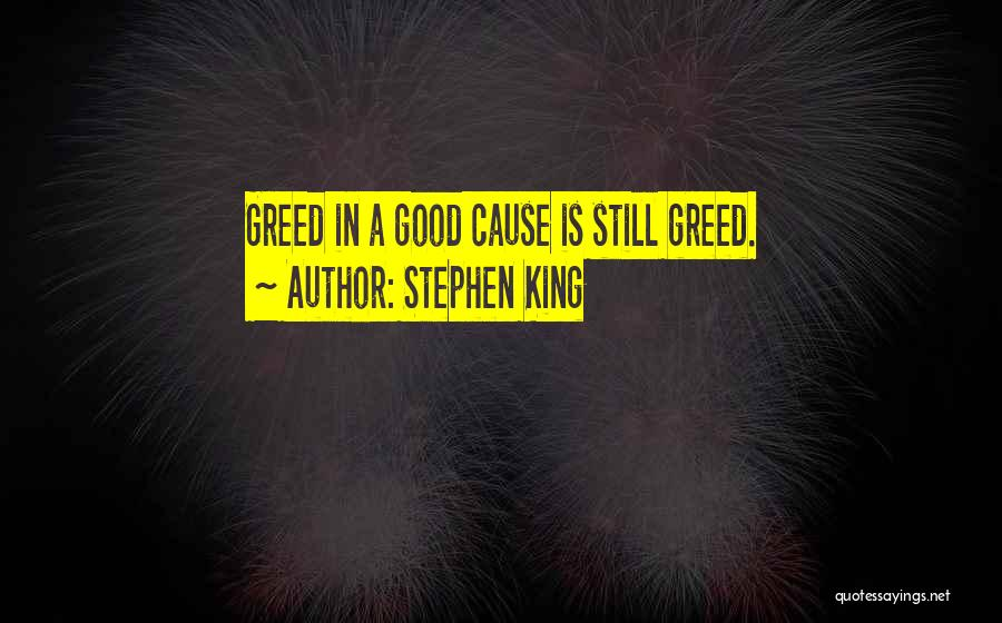 Greed Is Good Quotes By Stephen King