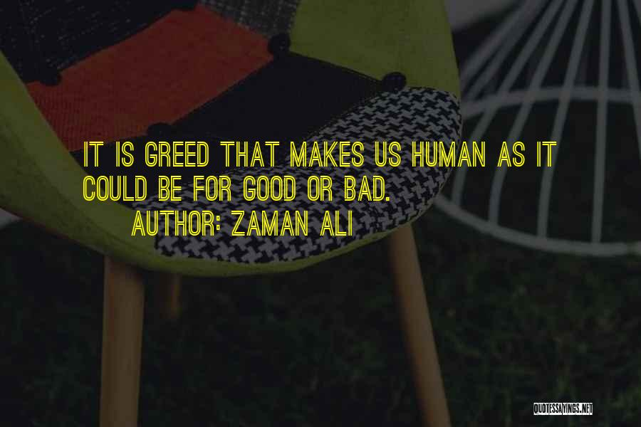 Greed Is Good Quotes By Zaman Ali