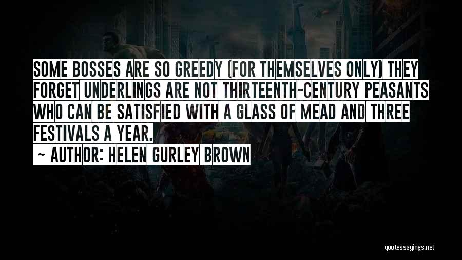 Greedy Bosses Quotes By Helen Gurley Brown