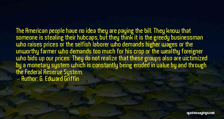 Greedy Businessman Quotes By G. Edward Griffin