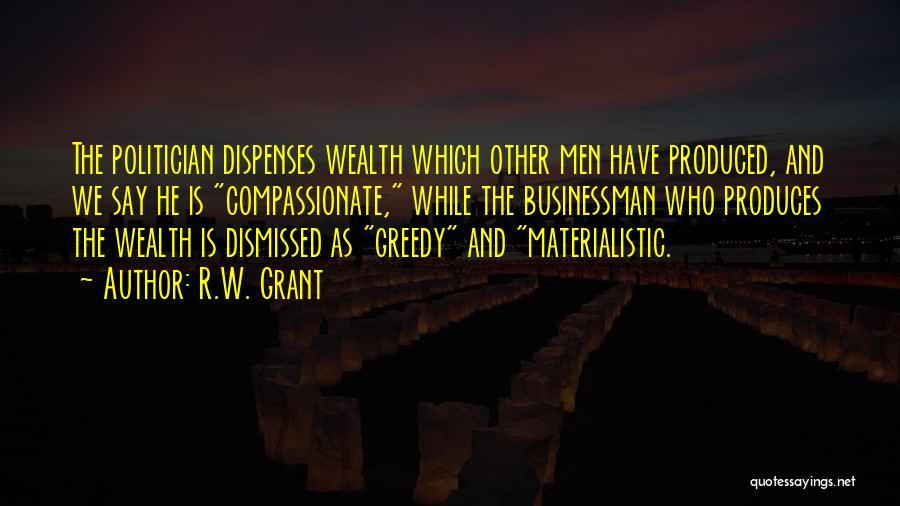 Greedy Businessman Quotes By R.W. Grant