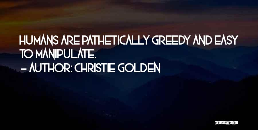 Greedy Quotes By Christie Golden