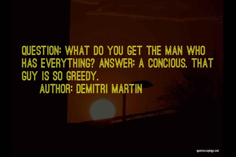 Greedy Quotes By Demitri Martin