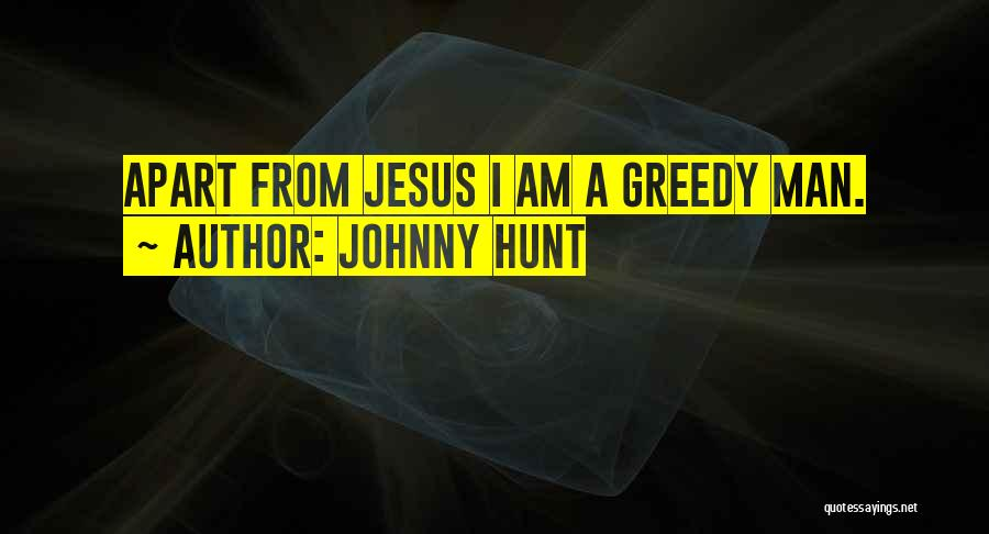 Greedy Quotes By Johnny Hunt