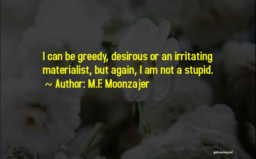 Greedy Quotes By M.F. Moonzajer
