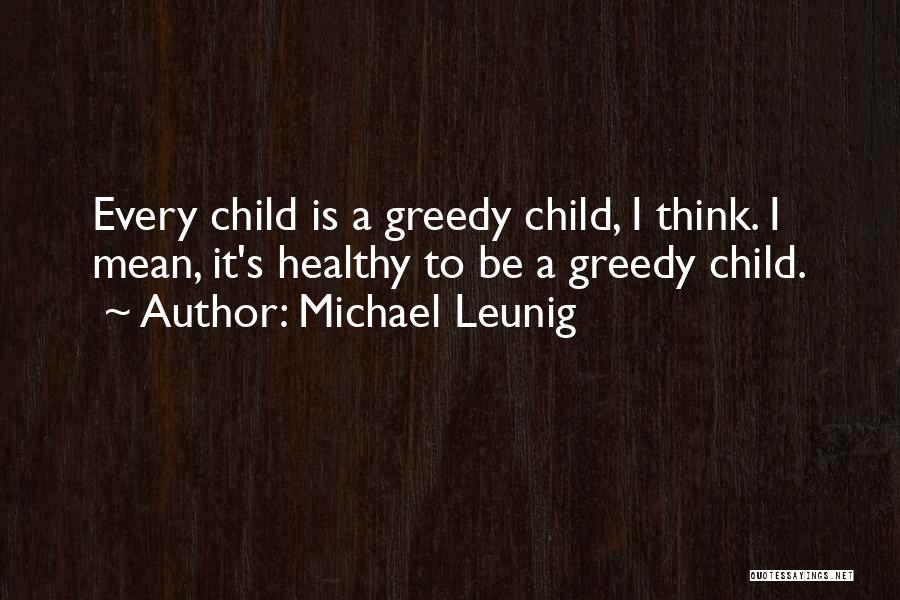 Greedy Quotes By Michael Leunig