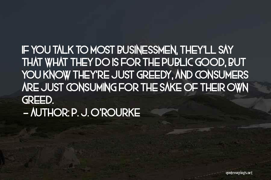 Greedy Quotes By P. J. O'Rourke