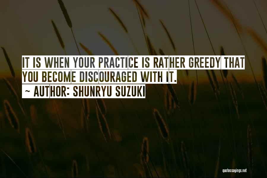 Greedy Quotes By Shunryu Suzuki