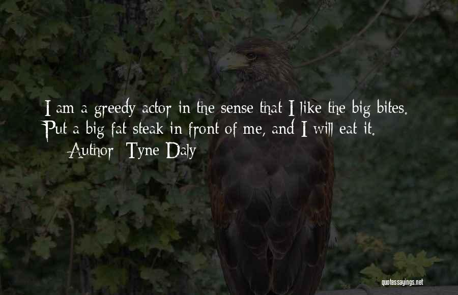 Greedy Quotes By Tyne Daly