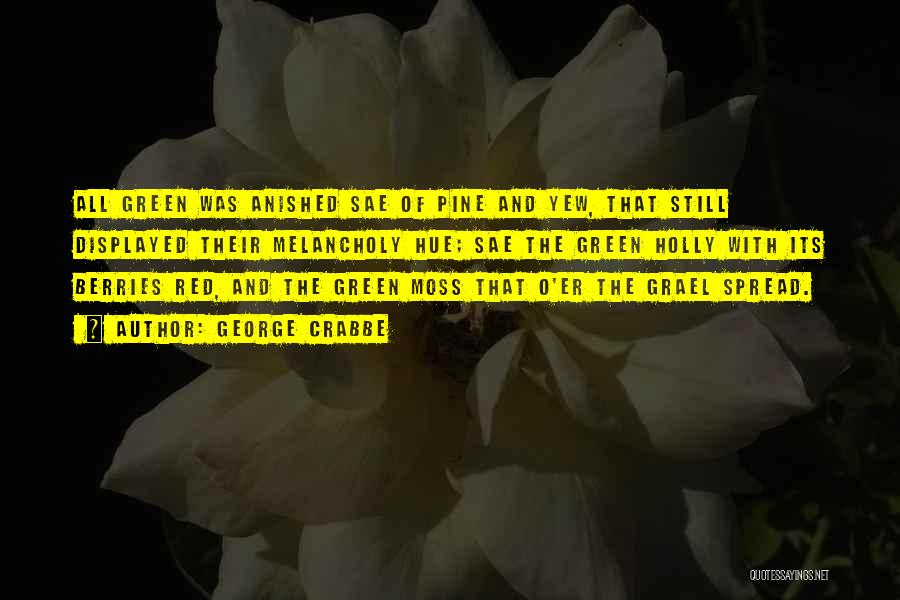 Green Moss Quotes By George Crabbe