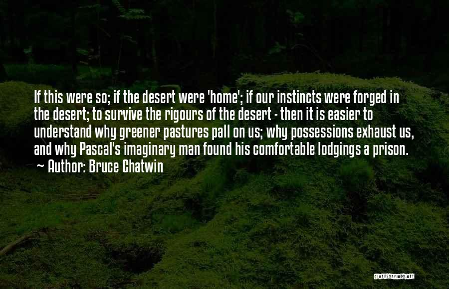 Greener Pastures Quotes By Bruce Chatwin