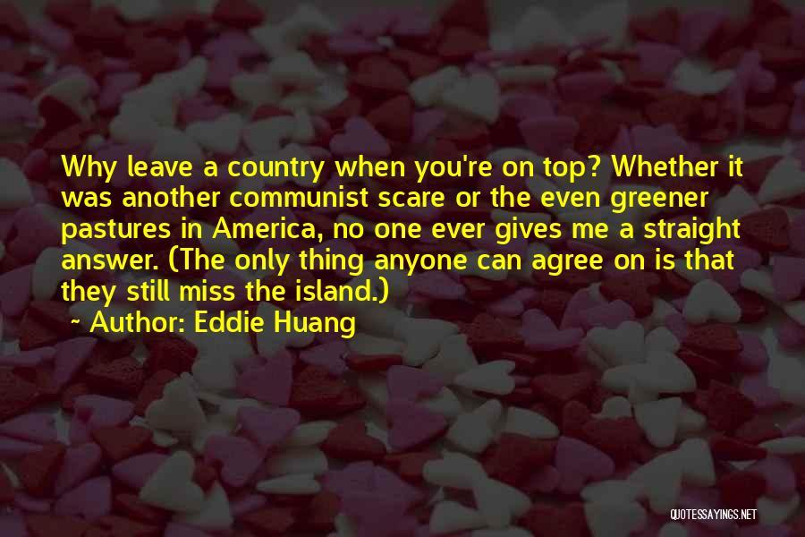 Greener Pastures Quotes By Eddie Huang