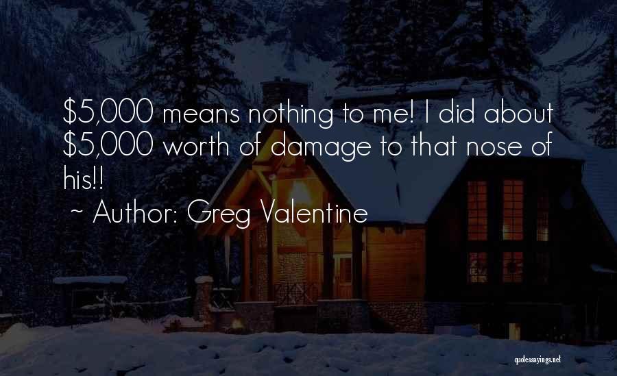 Greg Valentine Quotes 1015379