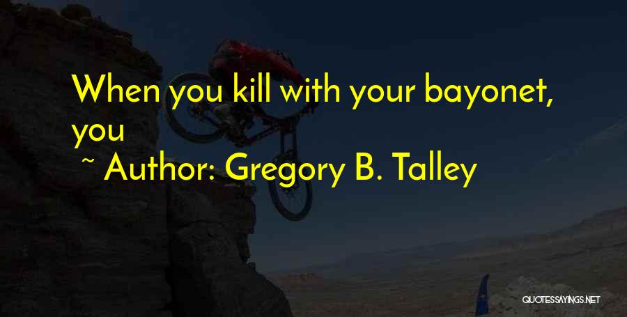 Gregory B. Talley Quotes 724209