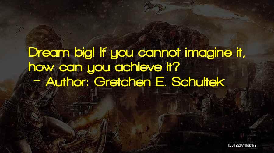 Gretchen E. Schultek Quotes 432863