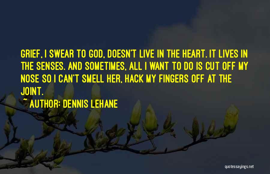 Grief And God Quotes By Dennis Lehane