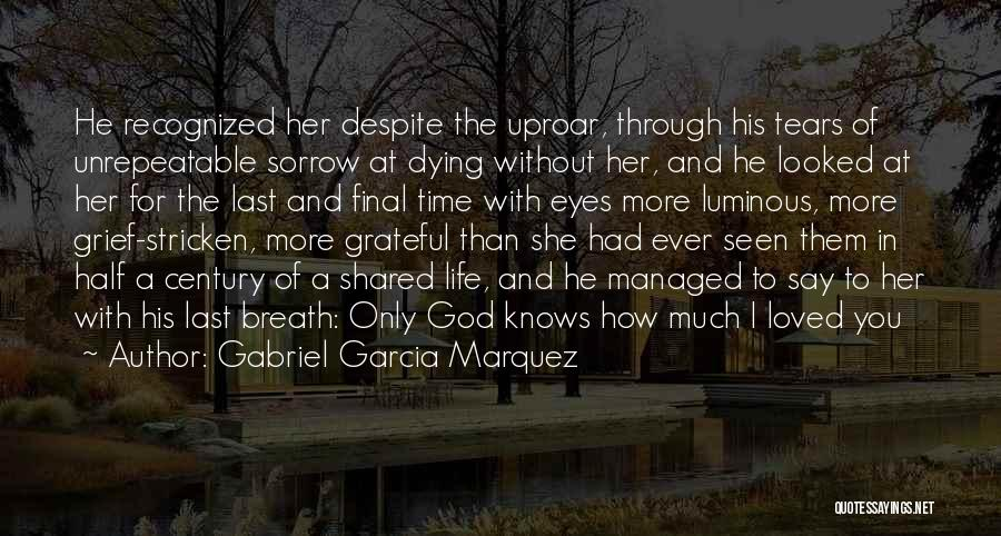 Grief And God Quotes By Gabriel Garcia Marquez