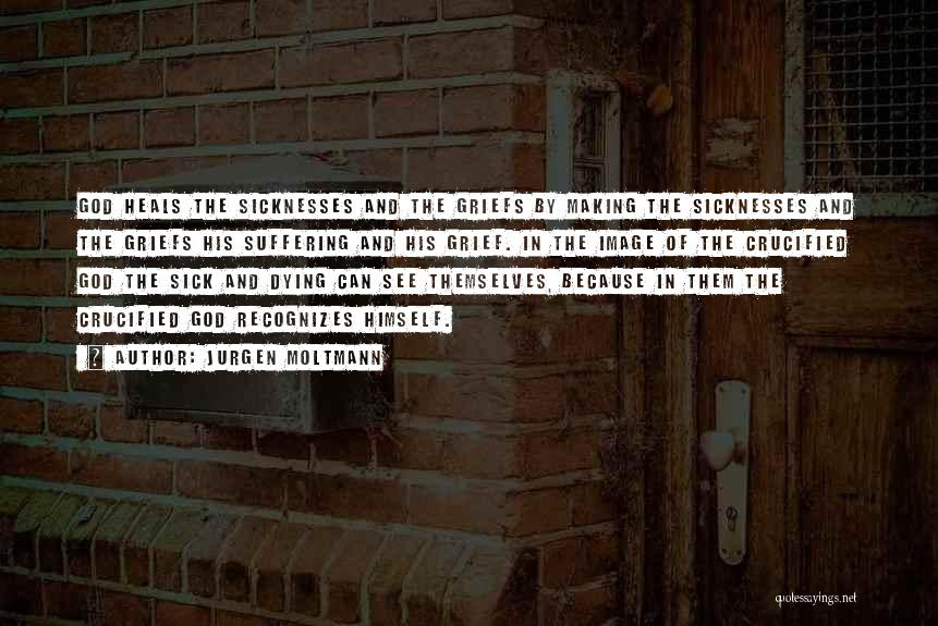 Grief And God Quotes By Jurgen Moltmann